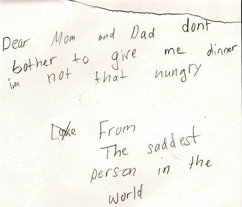 Dear Mom and Dad don't bother to give me dinner im [sic] not that hungry - From The saddest person in the world