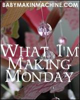 What I'm Making Monday