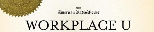"American RadioWorks: ""Workplace U"""