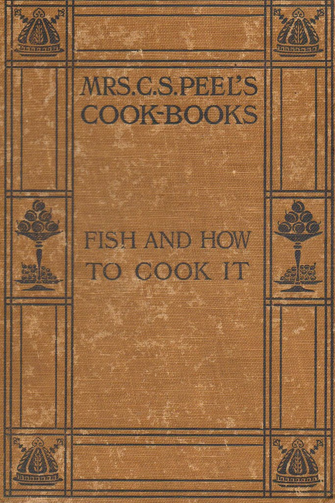 Mrs. C. S. Peel's Cook-Books,  Fish and how to cook it , 1907