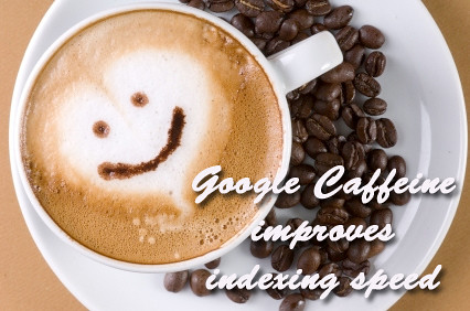 Google Caffeine Makes Us Happy