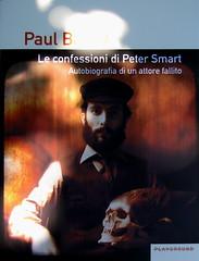 Paul Bailey, Le confessioni di Peter Smart, Playground 2010; graphic designer: Federico Borghi [flickr name: ƒe]; alla cop.: ©Dario Cogliati [flickr name: Dario Φ ipofisi]; cop. (part.), 4