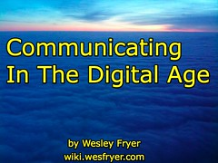 Communicating In The Digital Age by Wesley Fryer, on Flickr