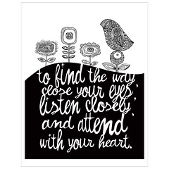 To find the way, close your eyes, listen closely, and attend with your heart. (valentinadesign) Tags: flowers original blackandwhite brown cute art birds digital print photo quote buddha details religion believe doodles inspirational earthtones digitalcollage feelinginspired valentinaramos