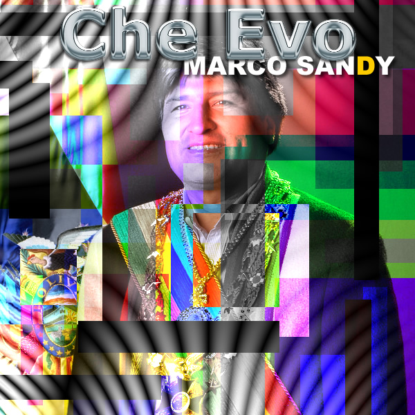 Thumb Che Evo, Marco Sandy (song dedicated to Evo Morales)
