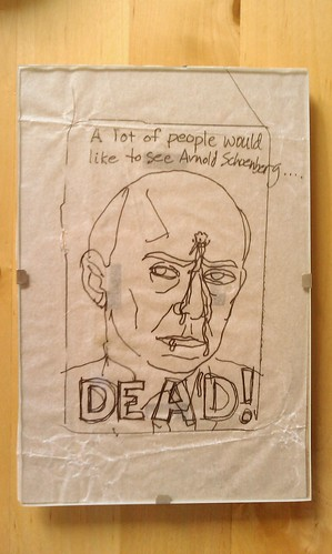 A lot of people would like to see Arnold Schoenberg... DEAD!