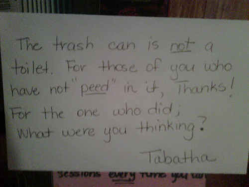 The trash can is not a toilet. For those of you who have not 'peed' in it, Thanks! For the one who did; What were you thinking? Tabatha