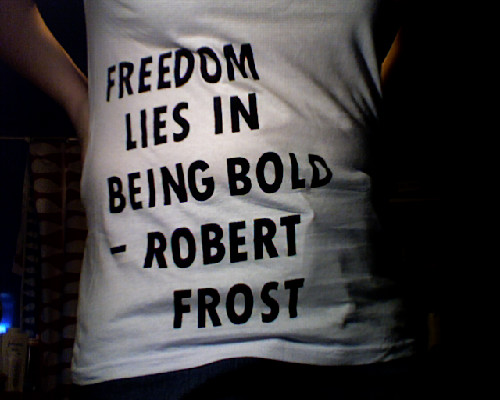 Freedom lies in being bold -- Robert Frost
