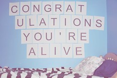 If you're reading this, congratulations you're alive. And if that's not something to smile about then I don't know what is. (nile) Tags: book poetry chad head under your monsters alive goodbye congratulations backseat sugg