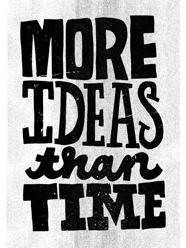 More Ideas Than Time