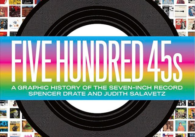 Five-Hundred-45s-A-Graphic-History-of-the-Seven-Inch-Record-by-Spencer-Drate-and-Judith-Salavetz-1