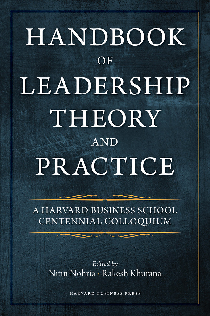 Handbook of Leadership Theory and Practice Edited by Nitin Nohria and Rakesh Khurana Web-Ready Jacket Image 72dpi