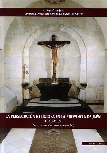 La persecución Religiosa en la provincia de Jaén 1936-1939