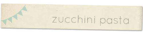 zucchini pasta label