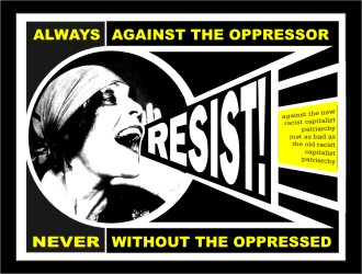 Resist! Always Against The Oppressor...