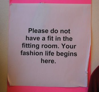 Please do not have a fit in the fitting room. Your fashion life begins here.