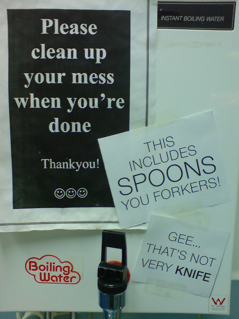 Please clean up your mess when you're done Thankyou! This includes SPOONS you forkers! Gee...that's not very knife.