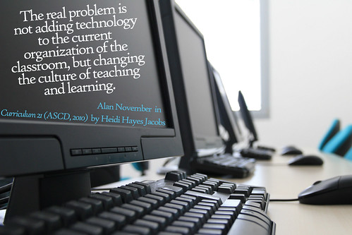 """The real problem is not adding technology to the current organization of the  classroom, but changing the culture of teaching and learning"""