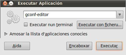 escribir:  gconf-editor   na caxa y calcar en Aceutar