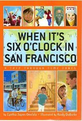 When It's Six O'Clock in San Francisco: A Trip Through Time Zones Cynthia Jaynes Omololu and Randy DuBurke