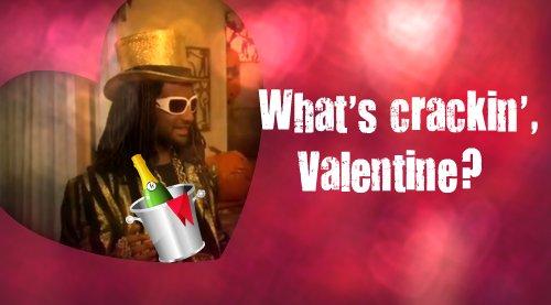 whats crackin valentine