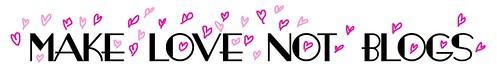 Make love not blogs.