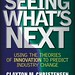Seeing What's Next by Clayton M. Christensen, Scott D. Anthony and Erik A. Roth Web-Ready Jacket Image 72 dpi