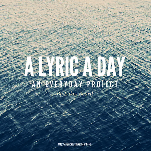 A Lyric a Day Project by Lukes Beard.
