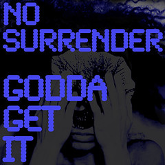 NO SURRENDER Godda Get It