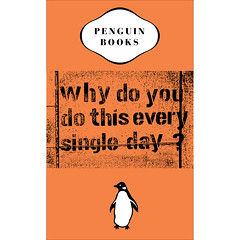 why do you do this every day? (Leo Reynolds) Tags: photoshop penguin book cover spoof bookcover 0sec hpexif webthing xleol30x