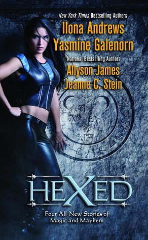 June 7th 2011 by Berkley   Hexed by Ilona Andrews, Yasmine Galenorn, Allyson James, Jeanne C. Stein  (Anthology)