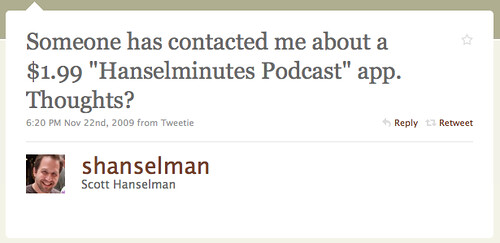 "Someone has contact me about a $1.99 ""Hanselminutes Podcast"" app. Thoughts?"