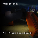Missqulater - All Things Considered