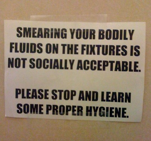 Smearing your bodily fluids on the fixtures is not socially acceptable. Please stop and learn some proper hygiene.