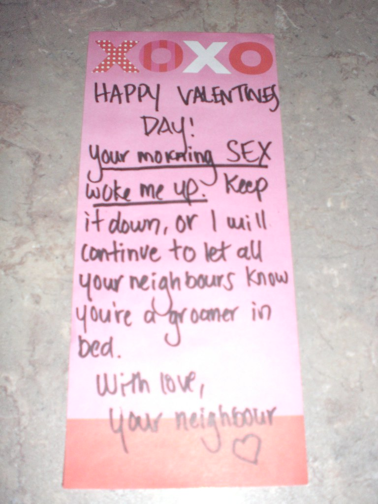 Happy Valentine's Day! Your morning sex woke me up. Keep it down, or I will continue to let all your neighbors know you're a groaner in