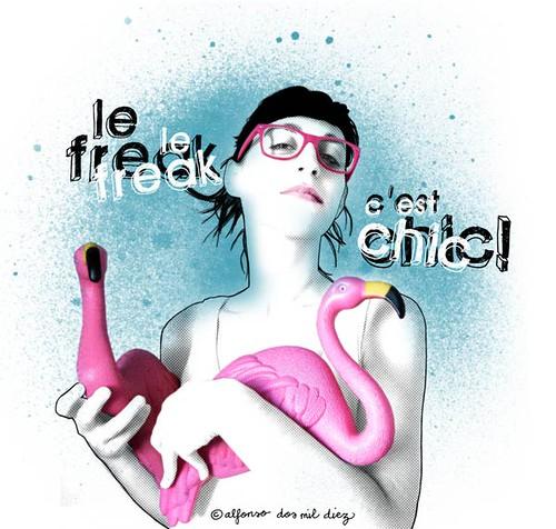 le freak,  c 'est chic!