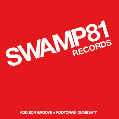 ADDISON GROOVE - Footcrab / Dumbsh*