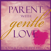 Parent With Gentle Love -- My World Edenwild
