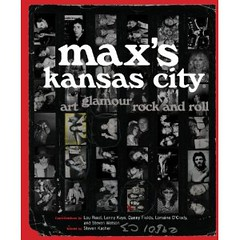 Max's Kansas City: Art, Glamour, Rock and Roll (by Steven Kasher) - Published Sept. 2010