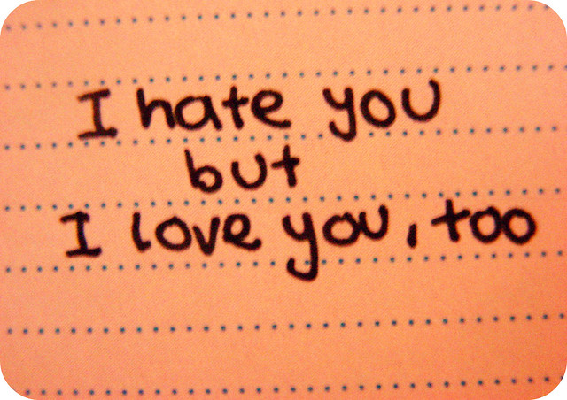 I hate you but I love you, too. Explains my older love-hate relationship.
