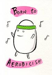 Born to Aerobicise