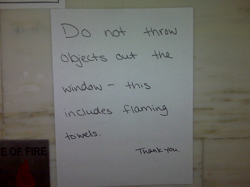 Do not throw objects out the window - this includes flaming towels.  Thank you.