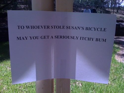 To whoever stole Susan's bicycle may you get a seriously itchy bum