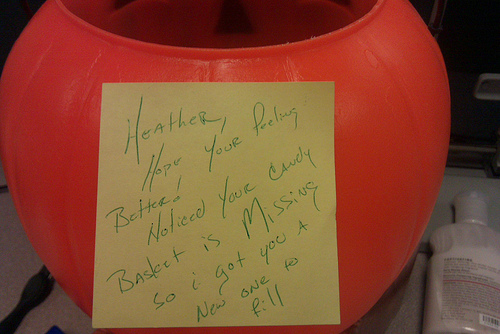 Heather, Hope your [sic] feeling better! Noticed your candy basket is missing so I got you a new one to fill.