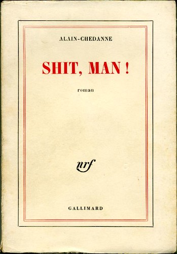 Shit, man!, by ALAIN-CHEDANNE