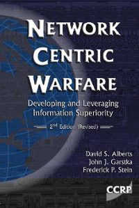 Network Centric Warfare - Developing and Leveraging Information  Superiority by David Alberts, John Gartska, and Frederick Stein