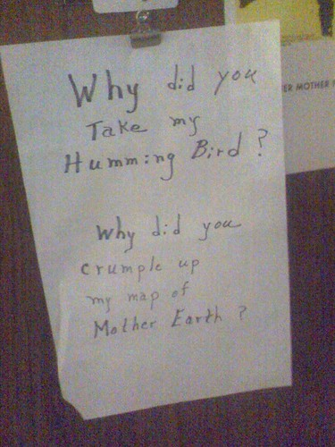 Why did you Take my Humming Bird? Why did you crumple up my map of Mother Earth?