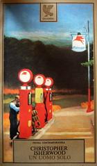 Christopher Isherwood, Un uomo solo, Guanda 1981; alla copertina: Edward Hopper, Gas, (particolare), 1940; (part.), 7
