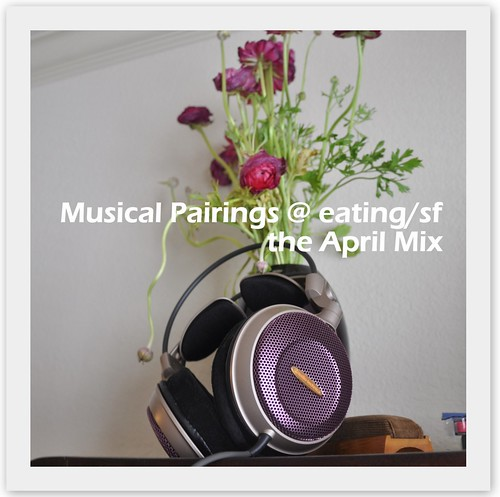 4541040872 ec8f016217 Musical Pairings @ eating/sf: the April mix