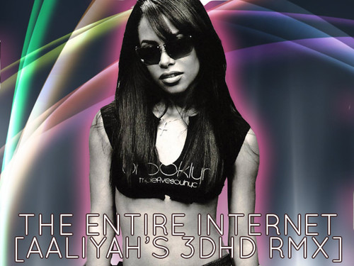 The Entire Internet [Aaliyah's 3DHD Remix]